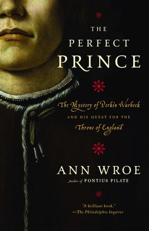 The Perfect Prince: Truth and Deception in Renaissance Europe by Ann Wroe
