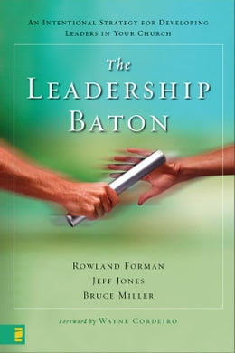 Book The Leadership Baton: An Intentional Strategy for Developing Leaders in Your Church by Rowland Forman