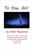 To You, Girl by Khali Raymond