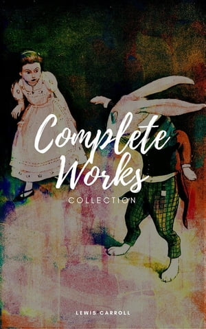 Lewis Carroll : Complete work (Illustrated)