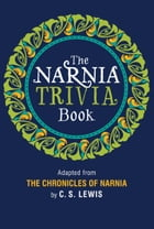 The Narnia Trivia Book by C. S. Lewis