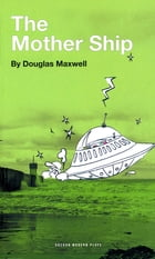 The Mother Ship by Douglas Maxwell
