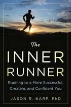 The Inner Runner: Running to a More Successful, Creative, and Confident You by Jason R. Karp