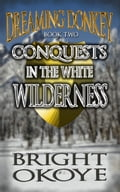 9789789566242 - Bright Okoye: Conquests in the White Wilderness: Dreaming Donkey: Book Two - Book