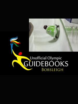 Unofficial Olympic Guidebook - Bobsleigh