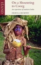 On a Shoestring to Coorg: An experience of southern India by Dervla Murphy