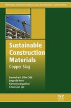 Sustainable Construction Materials: Copper Slag by Ravindra K. Dhir OBE