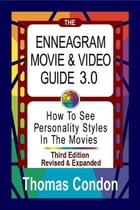 The Enneagram Movie & Video Guide 3.0: How To See Personality Styles In the Movies - Third Edition Revised and Expanded by Thomas Condon