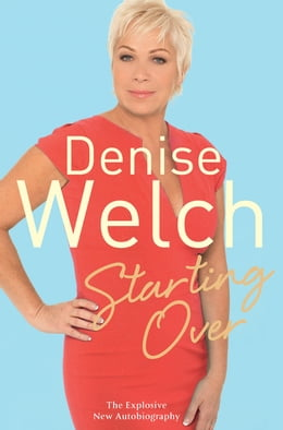 Book Starting Over: The Explosive New Autobiography by Denise Welch
