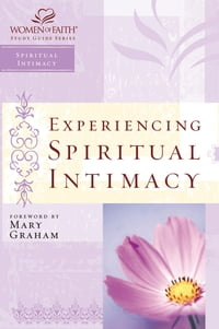 Experiencing Spiritual Intimacy: Women of Faith Study Guide Series