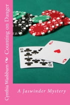 Counting on Danger: A Jaswinder Mystery by Cynthia Washburn