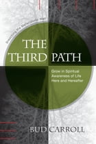 The Third Path: Breaching the Materialistic Wall, Grow in Spiritual Awareness of Life Here and Hereafter by Bud Carroll