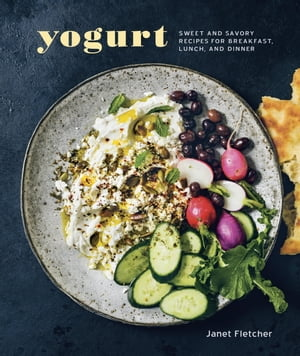 Yogurt Sweet and Savory Recipes for Breakfast,  Lunch,  and Dinner