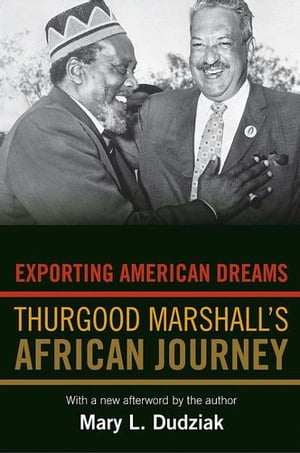 Exporting American Dreams Thurgood Marshall's African Journey
