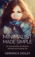Minimalist Made Simple: Easy Practices To Destress, Declutter, and Redesign Your Lifestyle