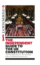The Independent Guide to the UK Constitution: An introduction to the ground rules of British democracy by Andy McSmith