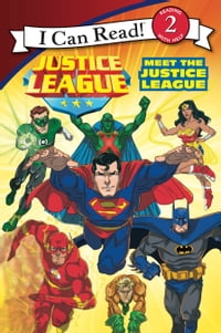 Justice League Classic: Meet the Justice League: I Can Read Level 2