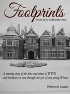 Footprints: Secret Lives at Bletchley Park by Philomena Liggins