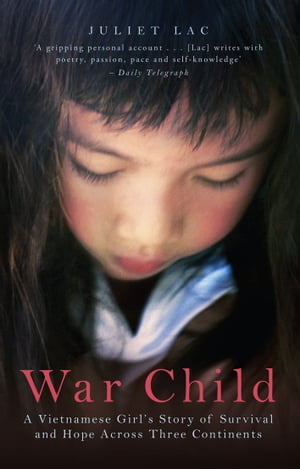 War Child A Vietnamese Girl's Story of Survival and Hope Across Three Continents