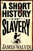 A Short History of Slavery by James Walvin