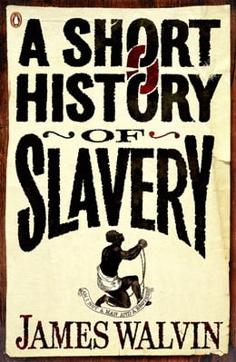Book A Short History of Slavery by James Walvin