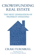 Crowdfunding Real Estate: The Next Generation of Property Investing by Craig S. Turnbull
