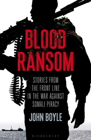 Blood Ransom Stories from the Front Line in the War against Somali Piracy