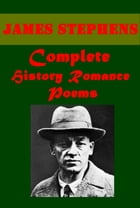 Complete History Romance Poems by James Stephens