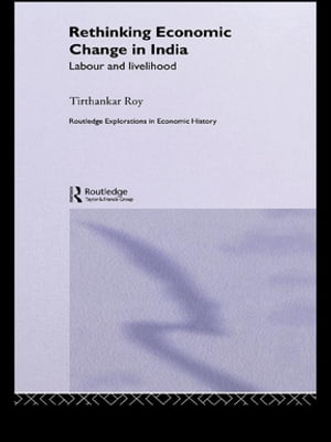 Rethinking Economic Change in India Labour and Livelihood