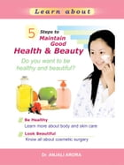 5 Steps to Maintain Good Health and Beauty by Anjali Arora