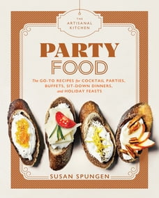 The Artisanal Kitchen: Party Food: Go-To Recipes for Cocktail Parties, Buffets, Sit-Down Dinners…
