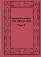 Anne... La maison aux pignons verts Tome 1 by Lucy Maud Montgomery