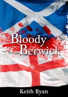 Bloody Berwick by Keith Ryan
