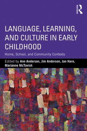 Language,  Learning,  and Culture in Early Childhood Home,  School,  and Community Contexts