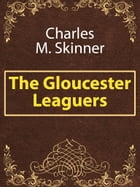 The Gloucester Leaguers by Charles M. Skinner