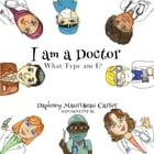 I Am A Doctor: What Type Am I? by Daphney Maurisseau Carter