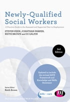 Newly-Qualified Social Workers: A Practice Guide to the Assessed and Supported Year in Employment