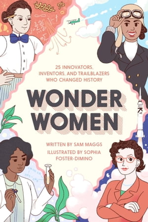 Wonder Women 25 Innovators,  Inventors,  and Trailblazers Who Changed History