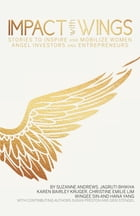 Impact With Wings: Stories to Inspire and Mobilize Women Angel Investors and Entrepreneurs by Suzanne Andrews