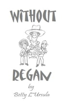 Without Regan by Betty L'Ursula