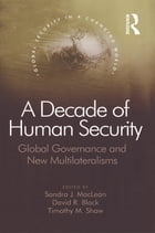 A Decade of Human Security: Global Governance and New Multilateralisms
