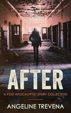 After: A Post Apocalyptic Story Collection: Poisonmarch, #1 by Angeline Trevena