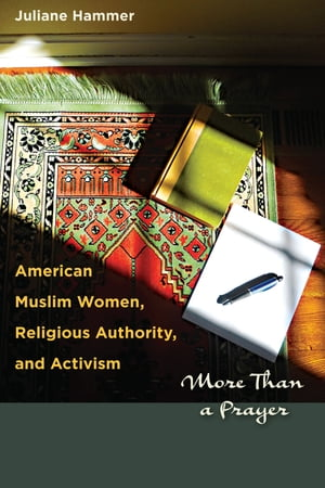 American Muslim Women,  Religious Authority,  and Activism More Than a Prayer