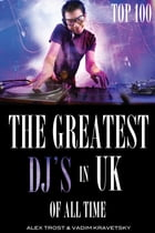 The Greatest DJ's in U.K. of All Time: Top 100 by alex trostanetskiy