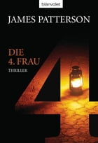 Die 4. Frau - Women's Murder Club -: Thriller by James Patterson