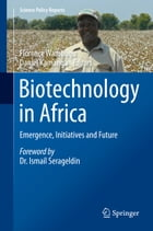 Biotechnology in Africa: Emergence, Initiatives and Future by Florence Wambugu