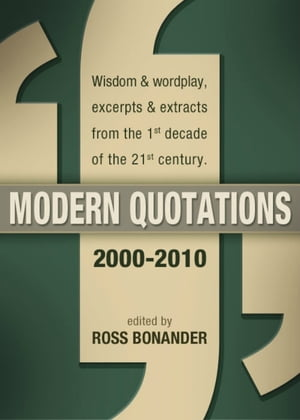 Modern Quotations 2000 - 2010 - Wisdom & Wordplay,  Excerpts & Extracts from the 1st Decade of the 21st Century [Kindle Edition]