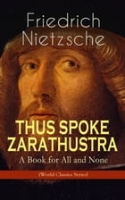 THUS SPOKE ZARATHUSTRA - A Book for All and None (World Classics Series): Philosophical Novel by Friedrich Nietzsche