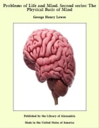 Problems of Life and Mind. Second series: The Physical Basis of Mind by George Henry Lewes