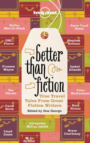 Better Than Fiction True Travel Tales from Great Fiction Writers